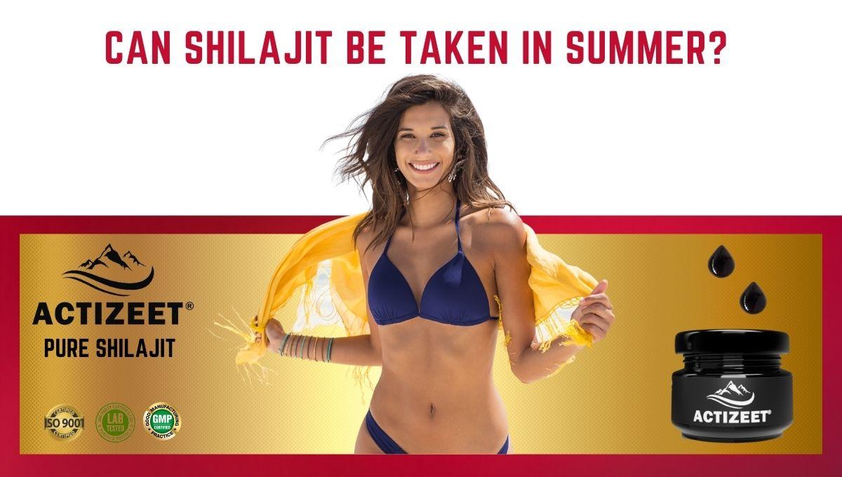Can Shilajit Be Taken In Summer