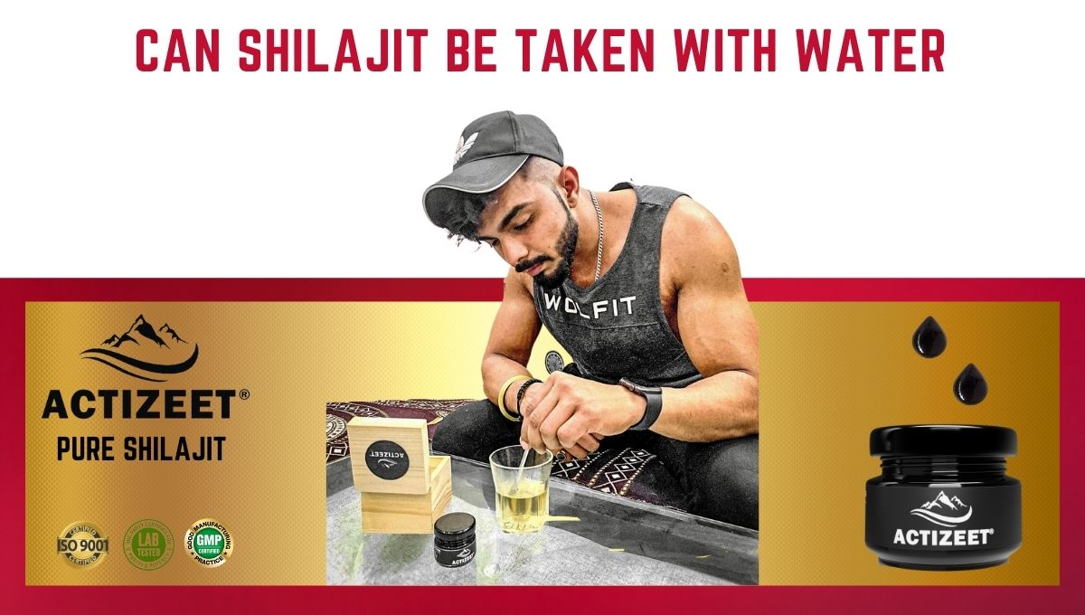 Can Shilajit be taken with Water