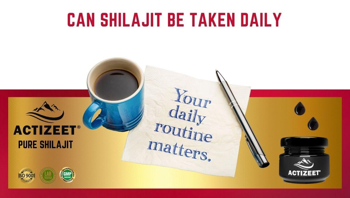 Can shilajit be taken daily