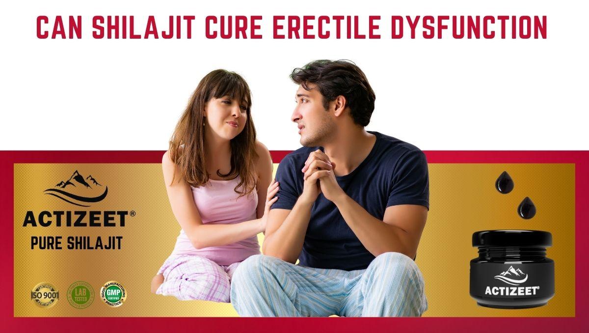 Can shilajit cure erectile dysfunction